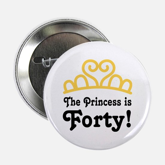 """Princess Is Forty 2.25"""" Button"""