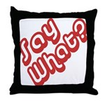 Say What? Throw Pillow