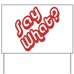 Say What? Yard Sign