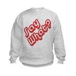 Say What? Kids Sweatshirt