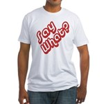 Say What? Fitted T-Shirt