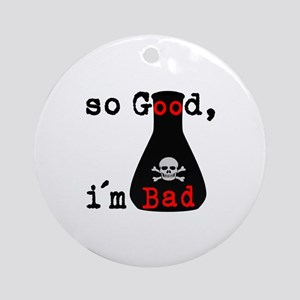 So Good I'm Bad Ornament (Round)