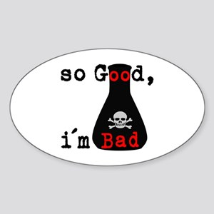 So Good I'm Bad Sticker (Oval)