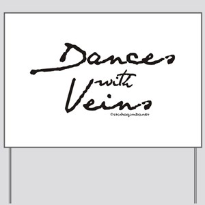 Dances with Veins Yard Sign
