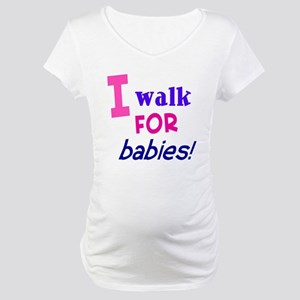 I walk for babies Maternity T-Shirt