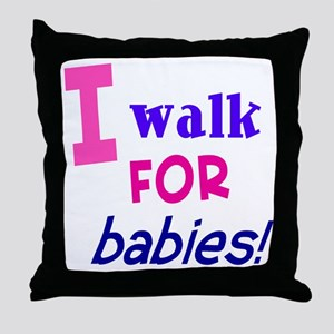 I walk for babies Throw Pillow