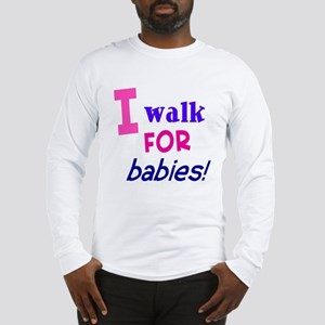 I walk for babies Long Sleeve T-Shirt