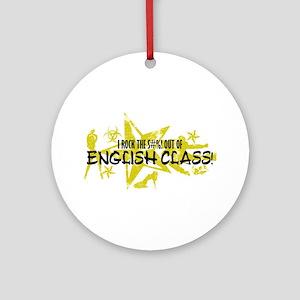 I ROCK THE S#%! - ENGLISH CLASS Ornament (Round)