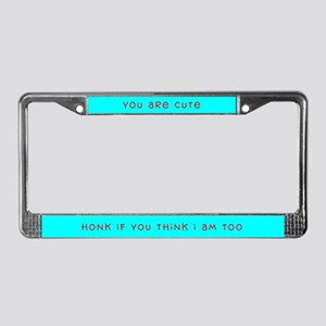 You are cute, honk if I am too License Plate Frame