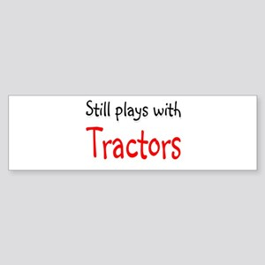 Still plays with Tractors Bumper Sticker