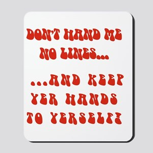 Hands To Yerself Mousepad