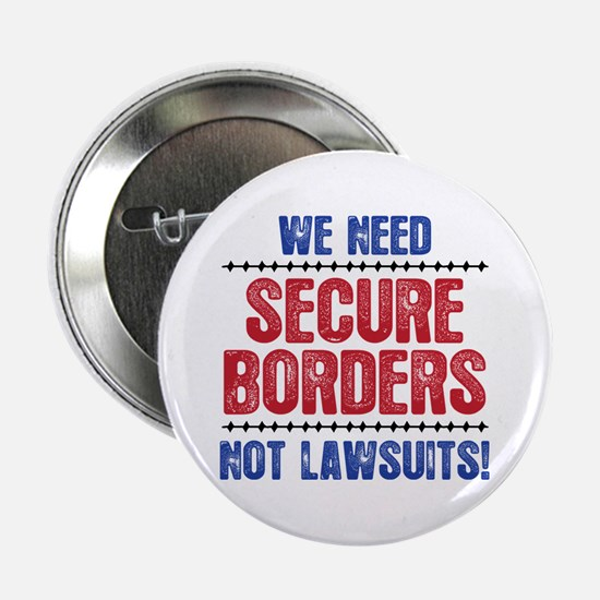 "SECURE BORDERS NOT LAWSUITS 2.25"" Button"