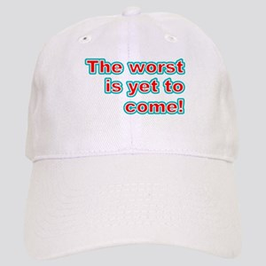 The Worst Is Yet To Come! Cap