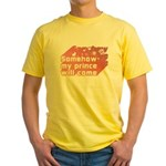 Somehow my prince will come Yellow T-Shirt