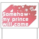 Somehow my prince will come Yard Sign
