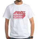 Somehow my prince will come White T-Shirt