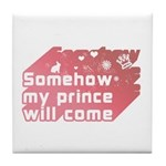 Somehow my prince will come Tile Coaster