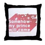 Somehow my prince will come Throw Pillow