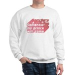 Somehow my prince will come Sweatshirt