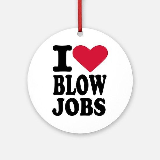 I love blowjobs Ornament (Round)