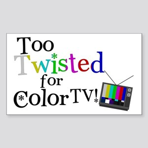 Too Twisted for Color TV Sticker (Rectangle)