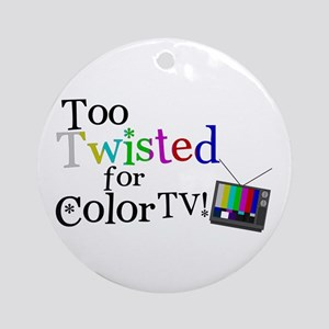 Too Twisted for Color TV Ornament (Round)