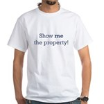 Show me the Property White T-Shirt