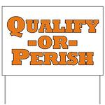 Qualify or Perish Yard Sign