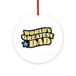 Worlds Greatest Dad Ornament (Round)