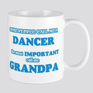 Some call me a Dancer, the most important cal Mugs