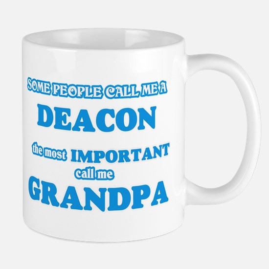 Some call me a Deacon, the most important cal Mugs