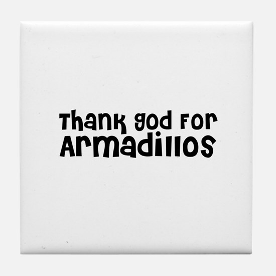 Thank God For Armadillos Tile Coaster