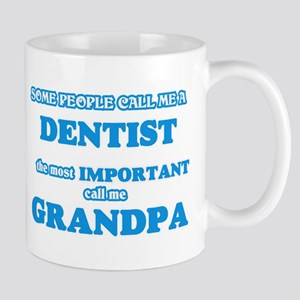 Some call me a Dentist, the most important ca Mugs