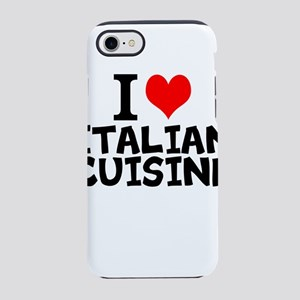 I Love Italian Cuisine iPhone 7 Tough Case