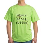 Mommy. Needs. Coffee (with stains) Green T-Shirt