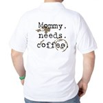 Mommy. Needs. Coffee (with stains) Golf Shirt