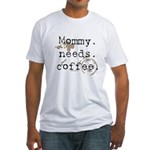 Mommy. Needs. Coffee (with stains) Fitted T-Shirt