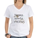 Mommy. Needs. Coffee (with stains) Women's V-Neck