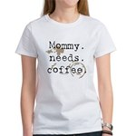 Mommy. Needs. Coffee (with stains) Women's T-Shirt