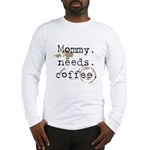 Mommy. Needs. Coffee (with stains) Long Sleeve T-S