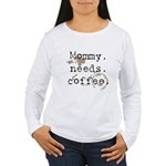 Mommy. Needs. Coffee (with stains) Women's Long Sl