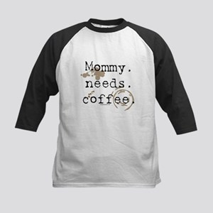 Mommy. Needs. Coffee (with stains) Kids Baseball J