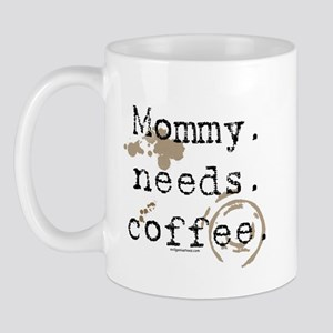 Mommy. Needs. Coffee (with stains) Mug