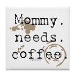 Mommy. Needs. Coffee (with stains) Tile Coaster