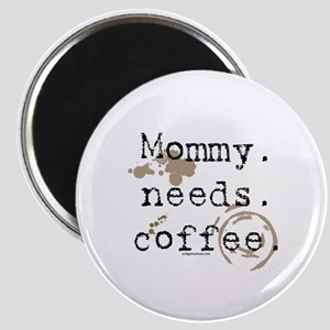 Mommy. Needs. Coffee (with stains) Magnet