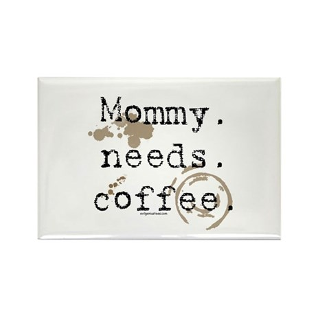 Mommy. Needs. Coffee (with stains) Rectangle Magne
