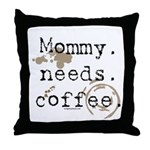 Mommy. Needs. Coffee (with stains) Throw Pillow