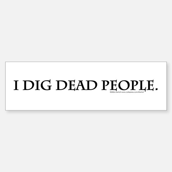 I Dig Dead People Sticker (Bumper)