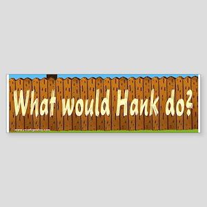 What Would hank Do? Bumper Sticker