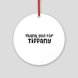 Thank God For Tiffany Ornament (Round)